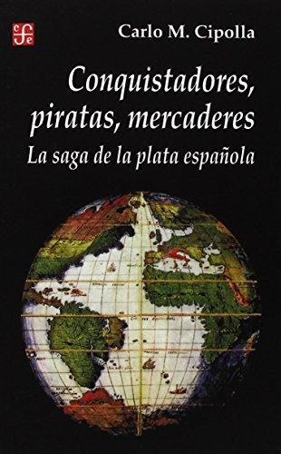 Conquistadores, Piratas, Mercaderes: La Saga de la Plata Espanola (Seccion de Historia) por Carlo M. Cipolla