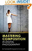 #8: Mastering the Art of Photography Composition: Learn Tips and Tricks for Better Creative Photos for Beginners and Intermediate Photographers