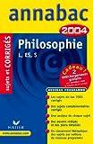 Annabac 2004 : Philosophie, L, ES, S (+ corrigés)...