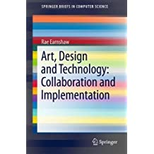 Art, Design and Technology: Collaboration and Implementation (SpringerBriefs in Computer Science)