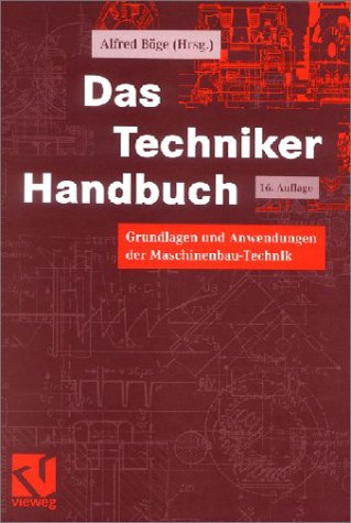 Das Techniker-Handbuch. Grundlagen und Anwendungen der Maschinenbau-Technik