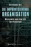 Image de Die improvisierende Organisation: Management nach dem Ende der Planbarkeit (Sozialtheorie)