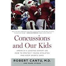 Concussions and Our Kids: America's Leading Expert on How to Protect Young Athletes and Keep Sports Safe by Dr. Robert Cantu (2013-09-24)