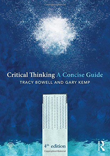 Critical Thinking: A Concise Guide (Concise Guides) by Bowell, Tracy, Kemp, Gary (November 5, 2014) Paperback