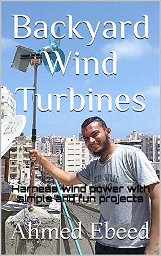 Backyard Wind Turbines: Harness wind power with simple and fun projects (English Edition)