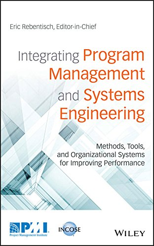 Integrating Program Management and Systems Engineering: Methods, Tools, and Organizational Systems for Improving Performance
