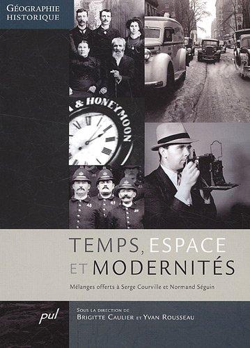 Temps, espace et modernités : Mélanges offerts à Serge Courville et Normand Séguin