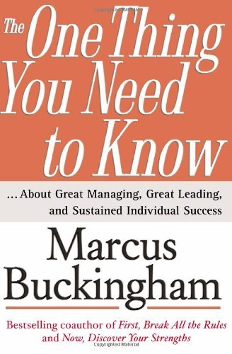 The One Thing You Need to Know: ... About Great Managing, Great Leading, and Sustained Individual Success by Marcus Buckingham (2005-03-07)