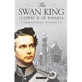 Swan King, The: Ludwig II of Bavaria