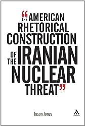 American Rhetorical Construction of the Iranian Nuclear Threat