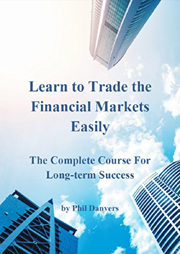Learn to Trade the Financial Markets Easily: The Complete Course For Long-term Success (English Edition)