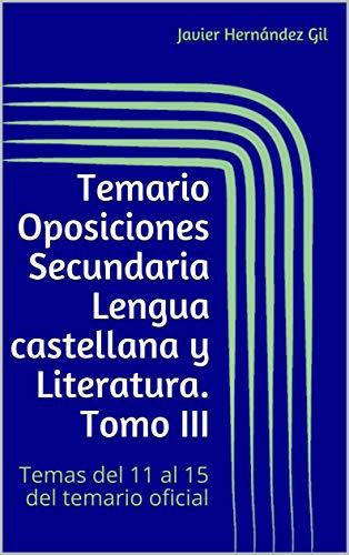 Temario Oposiciones Secundaria Lengua castellana y Literatura. Tomo III: Temas del 11 al 15 del temario oficial por Javier Hernández Gil