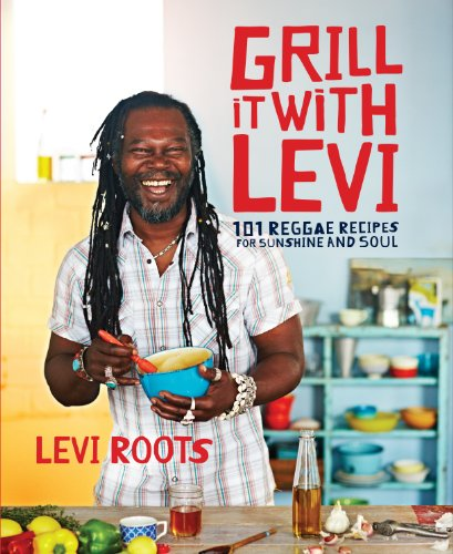 Grill it with Levi: 101 Reggae Recipes for Sunshine and Soul (English Edition) -