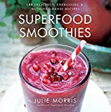 Superfood Smoothies: 100 Delicious, Energizing & Nutrient-dense Recipes: 2 (Julie Morris's Superfoods)