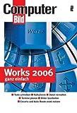 Works 2006 ganz einfach: Texte schreiben - Kalkulieren - Daten verwalten - Termine planen - Bilder bearbeiten - Mit Works ins Internet (2006-06-14)