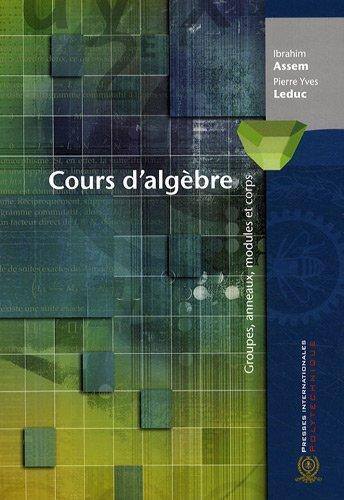Cours d'algèbre : Groupes, anneaux, modules e...
