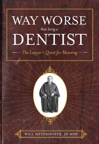 Way Worse Than Being A Dentist: The Lawyer's Quest for Meaning (English Edition)