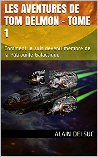 Les aventures de Tom DELMON Tome 1: Comment je suis devenu membre de la Patrouille Galactique par Alain DELSUC
