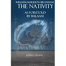William Marrion Branham: The Nativity As Foretold By Balaam by John Collins (2012-11-23)