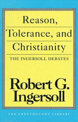 Reason, Tolerance and Christianity (Freethought Library): The Ingersoll Debates