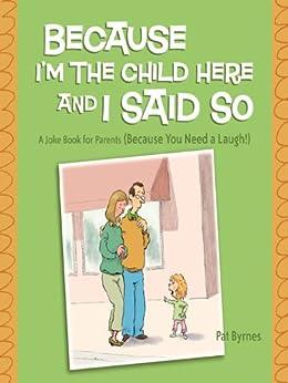 Because I Said So Book Because I'm the Child ...