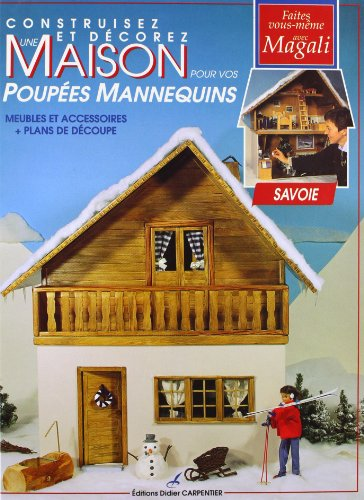Construisez et décorez une maison pour vos poupées. Savoie par Magali Guilbaud