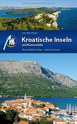 Kroatische Inseln und Küstenstädte Reiseführer Michael Müller Verlag: Individuell reisen mit vielen praktischen...