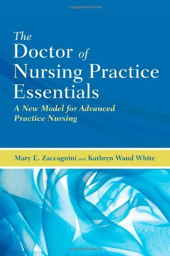 The Doctor of Nursing Practice Essentials: A New Model for Advanced Practice Nursing 1st by Zaccagnini, Mary, White, Kathryn (2010) Paperback