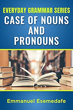 Case of Nouns and Pronouns (Everyday Grammar Series) eBook