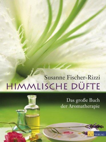 Himmlische Düfte: Das grosse Buch der Aromatherapie -