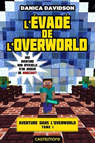 Minecraft - Aventure dans l'Overworld, T1 : L'Évadé de l'Overworld par Danica Davidson