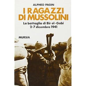 I Ragazzi Di Mussolini. La Battaglia Di Bir-El-Gobi. 2-7 Dicembre 1941