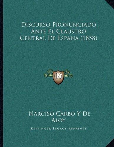 Discurso Pronunciado Ante El Claustro Central de Espana (1858)