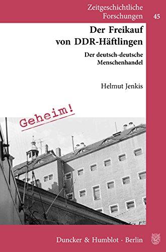 Der Freikauf von DDR-Häftlingen.: Der deutsch-deutsche Menschenhandel. (Zeitgeschichtliche Forschungen 45)