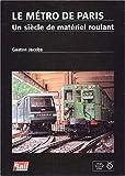 Le métro de Paris - Un siècle de matériel roulant
