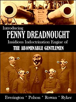 Introducing Penny Dreadnought, Insidious Indoctrination Engine of the Abominable Gentlemen by [Everington, James, Polson, Aaron, Rowan, Iain, Ryker, Alan]