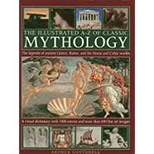 The Illustrated A-Z of Classic Mythology: The Legends of Ancient Greece, Rome, and the Norse and Celtic Worlds