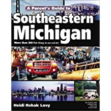 A Parent's Guide to Southeastern Michigan: More Than 250 Fun Things to See & Do! (Parent's Guide Press Travel Series)