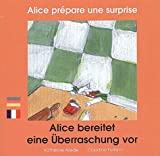 Alice prépare une surprise = = Alice bereitet eine uberraschung vor | Arede, Katherine. Illustrateur