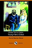Uncle Tom's Cabin, Young Folks' Edition (Illustrated Edition) (Dodo Press) - Harriet Beecher Stowe
