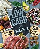 Low Carb für Einsteiger: 30-Tage-Challenge und 55 leckere Rezepte - Schnell und gesund schlank ohne zu hungern mit der Low Carb Diät – Grundlagen, Rezepte und Plan