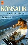 Ein Mann wie ein Erdbeben - Heinz G. Konsalik