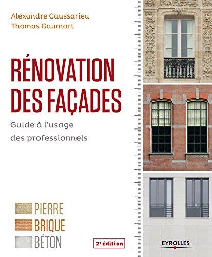 Rénovation des façades: Guide à l'usage des professionnels - Pierre, brique, béton