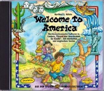 Welcome to America: Nordamerikanische Kulturen in Liedern, Tänzen und Geschichten für Kinder mit deutschen und englischen Texten