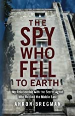 The Spy Who Fell to Earth: My Relationship With the Secret Agent Who Rocked the Middle East