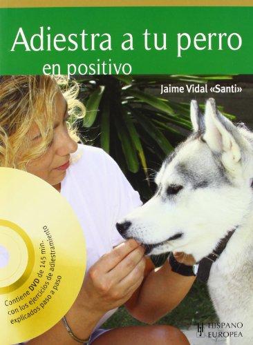 Adiestra a tu perro en positivo (+DVD) (Animales De Compañia) por Jaime Vidal