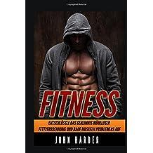 Fitness: Entschlüssle das Geheimnis müheloser Fettverbrennung und baue problemlos Muskeln auf (Enthlt exklusive Trainingsplne, Ernhrungsplne und Muskelaufbau Rezepte)