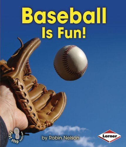 Baseball Is Fun! (First Step Nonfiction - Sports Are Fun!) by Robin Nelson (2013) Paperback