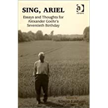 Sing, Ariel: Essays and Thoughts for Alexander Goehr's Seventieth Birthday