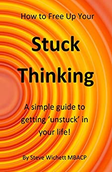 How to Free Up Your Stuck Thinking: A simple guide to getting 'unstuck' in your life! by [Wichett, Steve]